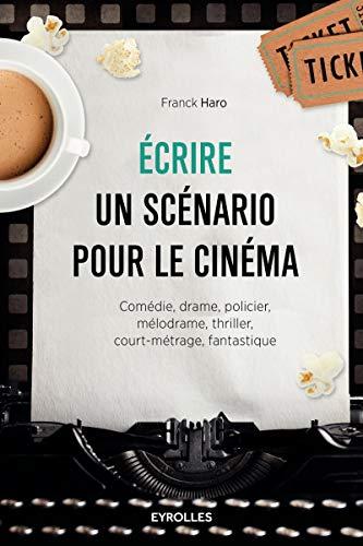 9782212565706: Écrire un scénario pour le cinéma : comédie, drame, policier, mélodrame, thriller, court-métrage, fantastique N. éd.