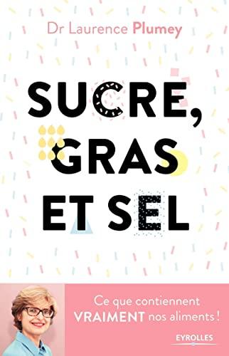 9782212568196: Sucre, gras et sel: Ce que contiennent vraiment vos aliments !