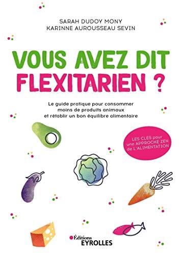 9782212571929: Vous avez dit flexitarien ?: Le guide pratique pour consommer moins de produits animaux et rétablir un bon équilibre alimentaire