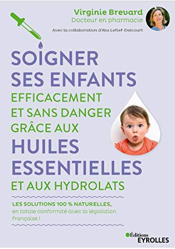 9782212572506: Soigner ses enfants efficacement et sans danger grâce aux huiles essentielles et aux hydrolats