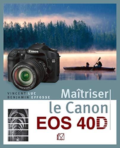 Maîtriser le Canon EOS 40D (French Edition): Benjamin Effosse