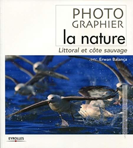 9782212673302: Photographier la nature : Littoral et c�te sauvage (Les carnets d'un photographe)