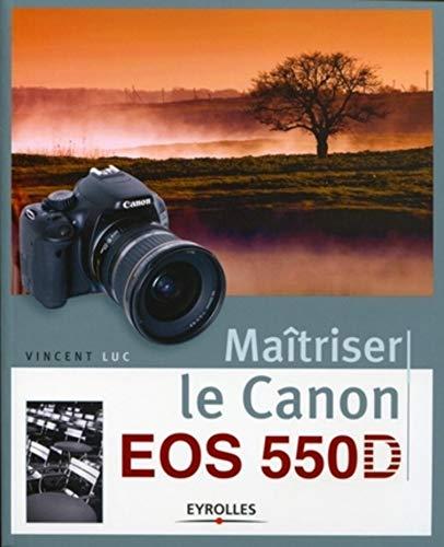Maîtriser le Canon EOS 550 D: Vincent Luc