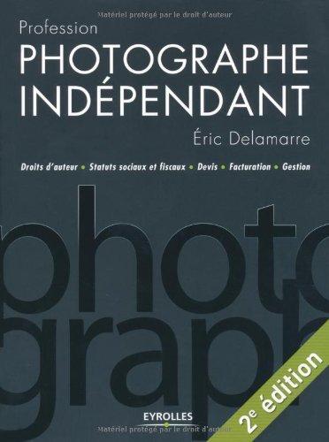 9782212673388: Profession photographe indépendant : Droits d'auteur / Statuts sociaux et fiscaux / Devis / Facturation / Gestion