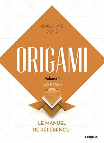 9782212674170: Origami - Volume 1 - Les bases: Le manuel de référence