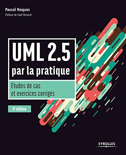 9782212675658: UML 2.5 par la pratique: Etudes de cas et exercices corrigés