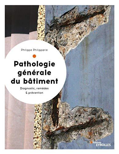 9782212677676: Pathologie générale du bâtiment: Diagnostic, remèdes et prévention