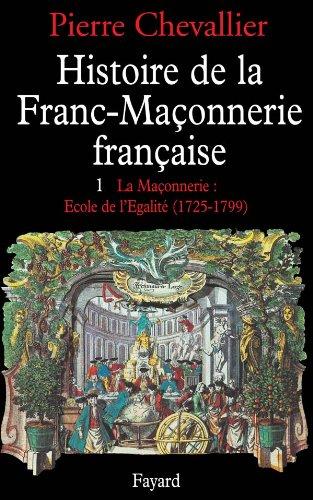 9782213000299: Histoire de la Franc-Maçonnerie française, tome 1 : La Maçonnerie, école de l'égalité (1725-1799)