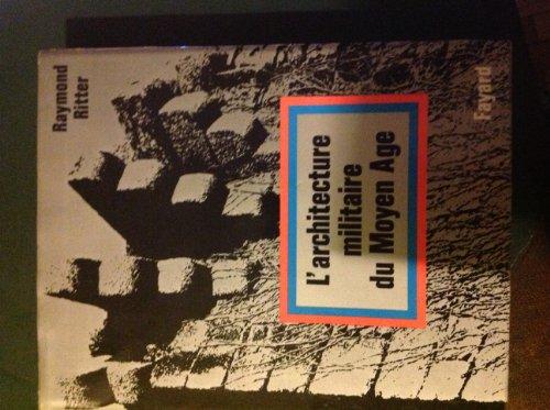l'Architecture Militaire Du Moyen Age: Ritter, Raymond.