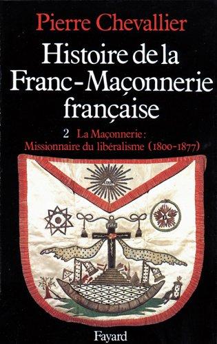 9782213000824: Histoire de la franc-maçonnerie française, tome 2 : La Maçonnerie : Missionnaire du libéralisme, 1800-1877