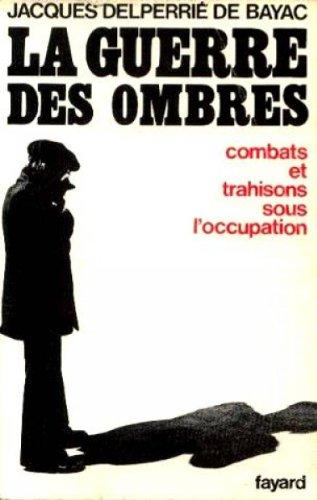 9782213001715: La guerre des ombres combats et trahisons sous l occupation