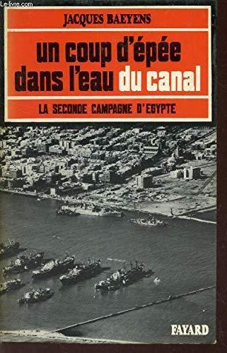 Un coup d'épée dans l'eau du canal: La seconde campagne d'Égypte (French Edition) (9782213002200) by Baeyens, Jacques