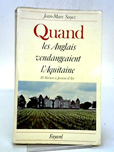 Quand les Anglais vendangeaient l'Aquitaine: D'Alienor a Jeanne d'Arc (French ...