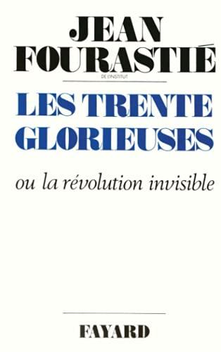 Les trente glorieuses: Ou, La ReÌ volution invisible de 1946 aÌ  1975 (French Edition): Jean ...