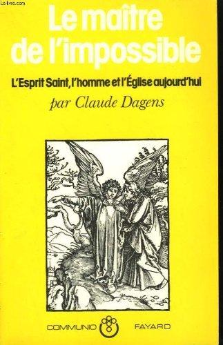 Le maître de l'impossible, l'esprit saint, l'homme: Claude Dagnes