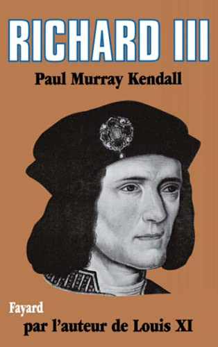 Richard III (Biographies Historiques) (French Edition) (9782213007465) by Kendall, Paul Murray