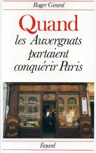 Quand les Auvergnats partaient conquérir Paris: Girard, Roger