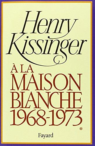 À LA MAISON BLANCHE (1968-1973) T01: KISSINGER HENRY