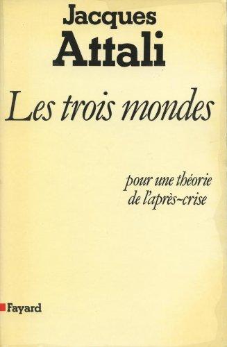 Les trois mondes: Pour une theorie: Attali, Jacques