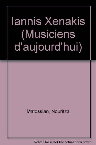 Iannis Xenakis (Musiciens d'aujourd'hui) (French Edition): Nouritza Matossian
