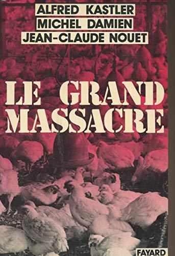 Le Grand Massacre.: KASTLER Alfred - DAMIEN Michel - NOUET Jean-Cl.