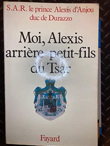 Moi, Alexis, arrière-petit-fils du Tsar.: Alexis Anjou