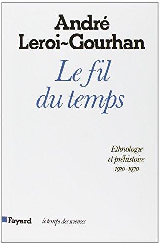 Le fil du temps (Le Temps des: Leroi-Gourhan, Andre