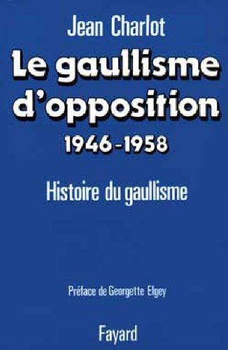 9782213012469: Le Gaullisme d'opposition. Histoire politique du gaullisme (1946-1958)