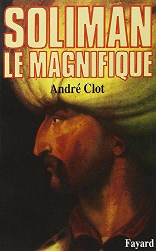 Soliman le Magnifique (French Edition): Clot, Andre?