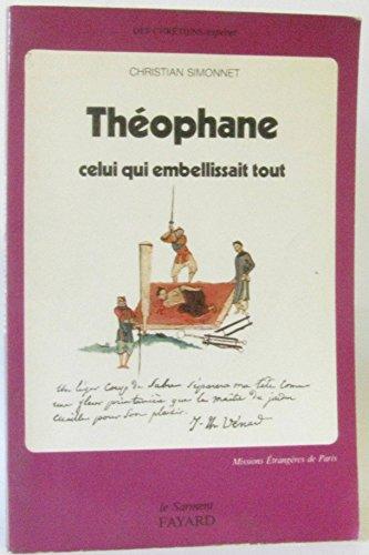 9782213012865: Theophane: Celui qui embellissait tout (Des chretiens/esperer) (French Edition)