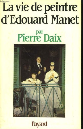 La vie de peintre d'Edouard Manet (French Edition) (2213012873) by Daix, Pierre