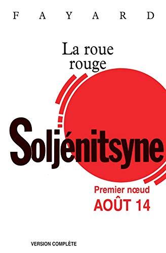 ROUE ROUGE (LA) : PREMIER NOEUD AOÛT 14: SOLJENITSYNE ALEXANDRE