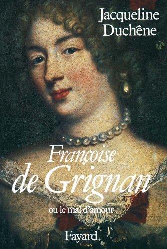 Françoise de Grignan. Ou le mal d'amour