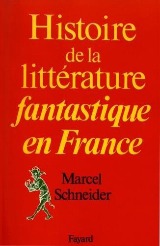 Histoire de la littérature fantastique en France.: Schneider,Marcel.
