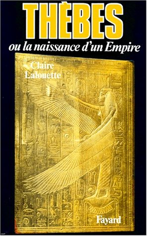 Thèbes ou la naissance d'un empire. Pharaons,: Lalouette, Claire
