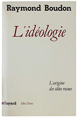 9782213018164: L'ideologie, ou, L'origine des idees recues (Idees-forces) (French Edition)