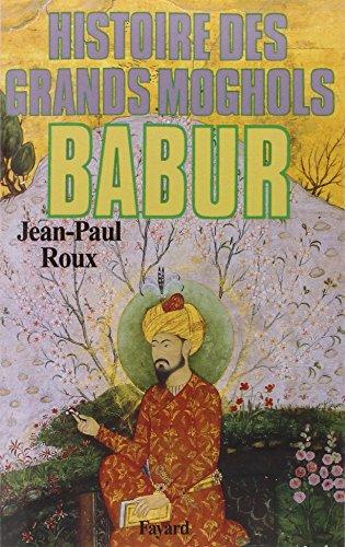 9782213018461: Histoire des grands moghols: Babur (French Edition)
