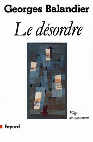 Le de�sordre: E�loge du mouvement (French Edition): Georges Balandier
