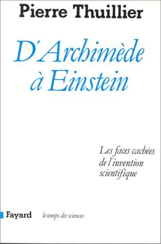 9782213021584: D'Archimède à Einstein: Les faces cachées de l'invention scientifique (Le Temps des sciences) (French Edition)