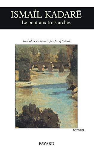 Le Pont aux trois arches (9782213021867) by Ismaïl Kadaré