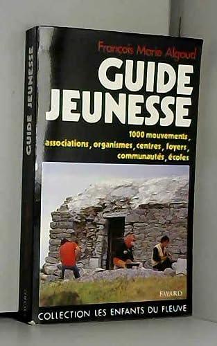 Guide jeunesse - 1000 mouvements, associations, organismes,: François Marie Algoud