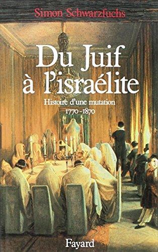 9782213022666: Du juif à l'israélite : Histoire d'une mutation, 1770-1870