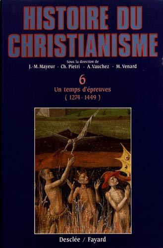 9782213026282: Histoire du christianisme, tome 6 : Un temps d'épreuves, 1274-1449