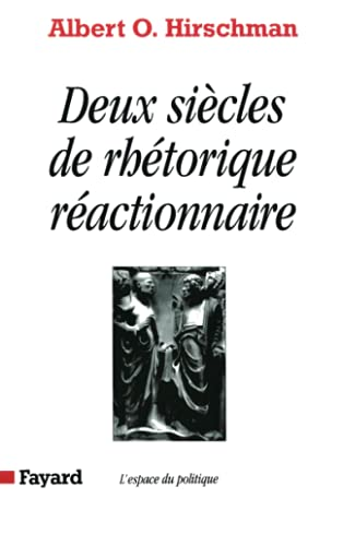 Deux siècles de rhétorique réactionnaire (The Rhetoric of Reaction: Perversity, Futility, Jeopardy) (French Edition) (2213026483) by Albert O. Hirschman