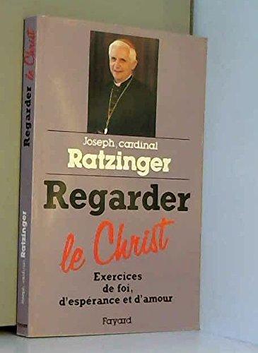 9782213027371: Regarder le Christ : Exercices de foi, d'espérance et d'amour