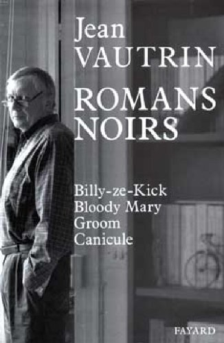 9782213027470: Romans noirs : Billy-ze-Kick, Bloody Mary, Groom, Canicule