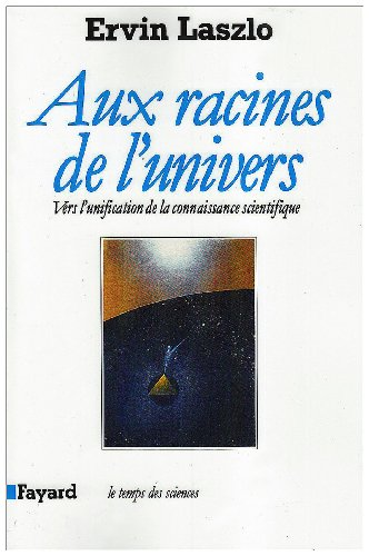 Aux racines de l'univers (French Edition) (221302958X) by Ervin Laszlo