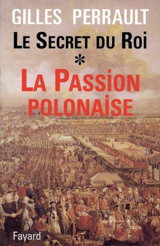 9782213029696: Le Secret du Roi. : Tome 1, La Passion polonaise