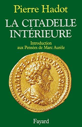 9782213029849: La citadelle intérieure: Introduction aux Pensées de Marc Aurèle (French Edition)
