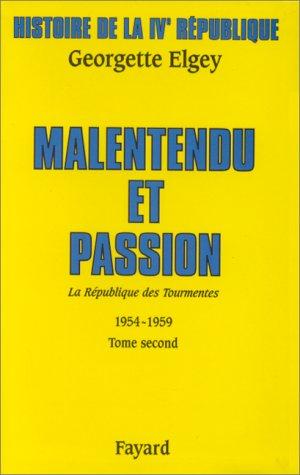 9782213030104: Histoire de la IVe République : Tome 4, La République des tourmentes (1954-1959) Tome 2, Malentendu et passion